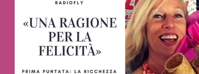 """""""Una ragione per la felicità"""" di Raffaella Torzoni 1° puntata: la ricchezza"""