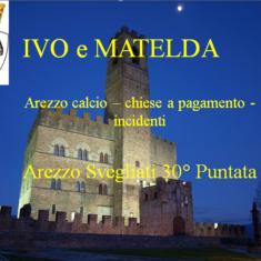 """""""Arezzo Svegliati"""" 30° Puntata Ivo e Matelda"""