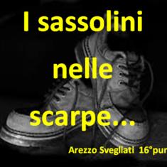 """""""Arezzo Svegliati"""" 16° puntata: I sassolini nelle scarpe…"""