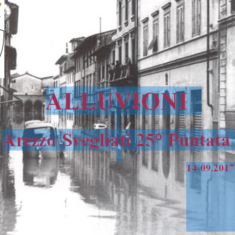 """"""" Arezzo Svegliati"""" 25°Puntata – Alluvioni"""