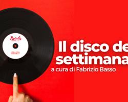 """""""Disco della Settimana"""": al via la nuova edizione della trasmissione, a cura del giornalista Fabrizio Basso"""